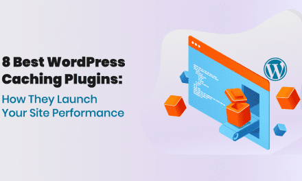 8 Best WordPress Caching Plugins and How They Launch Your Site Performance